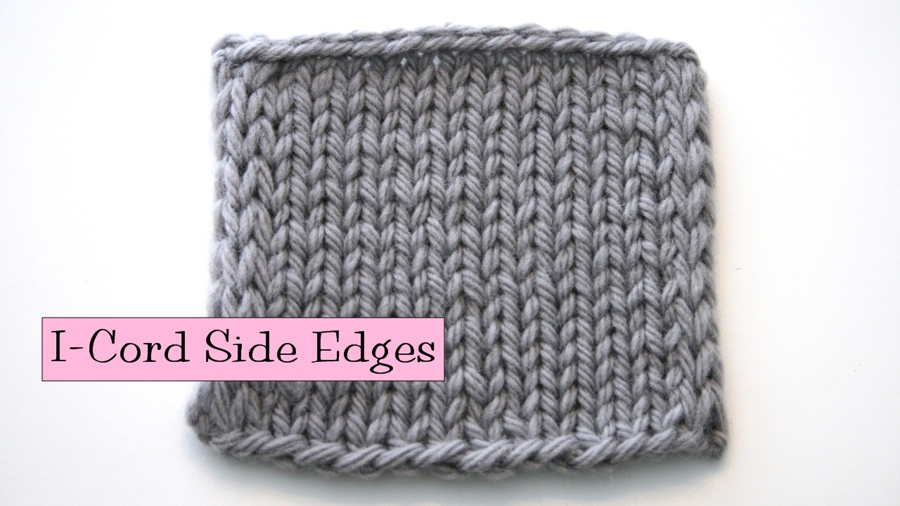 Slip Stitch Knitting Edge : iCord Side Edging - v e r y p i n k . c o m - knitting patterns and video tut...